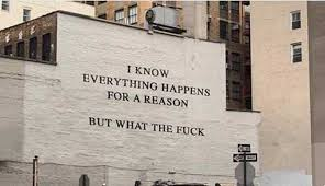 Everything Happens For A Reason – What The F**k…